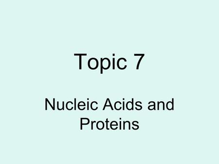 Topic 7 Nucleic Acids and Proteins. DNA Structure.