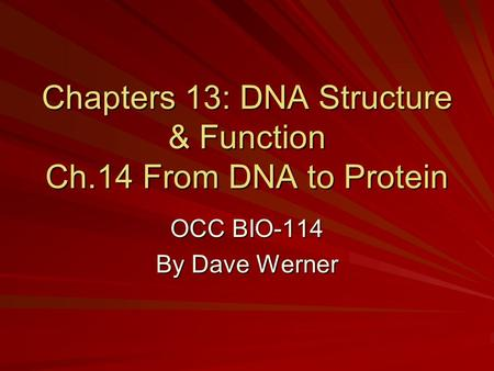 Chapters 13: DNA Structure & Function Ch.14 From DNA to Protein