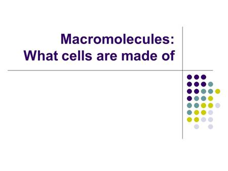 Macromolecules: What cells are made of