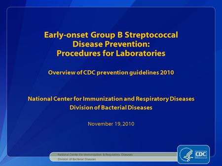 National Center for Immunization & Respiratory Diseases Division of Bacterial Diseases Early-onset Group B Streptococcal Disease Prevention: Procedures.