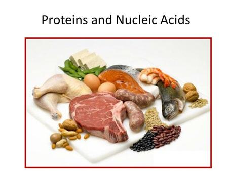 Proteins and Nucleic Acids. Nucleic Acids - Function Food sources: high protein foods like nuts, meat, fish, milk, beans There are 2 types of nucleic.