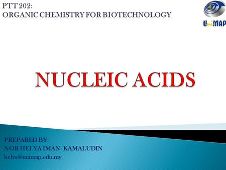 PREPARED BY: NOR HELYA IMAN KAMALUDIN PTT 202: ORGANIC CHEMISTRY FOR BIOTECHNOLOGY.