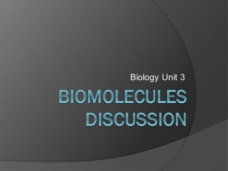 Biology Unit 3. What is a Biomolecule?  Organic molecule made by living organisms  Consist mostly of carbon (C), hydrogen (H), and oxygen (O)