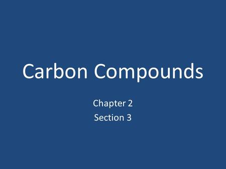 Carbon Compounds Chapter 2 Section 3.