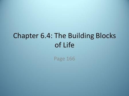 Chapter 6.4: The Building Blocks of Life