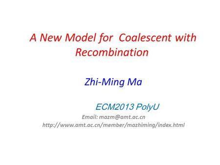 A New Model for Coalescent with Recombination Zhi-Ming Ma ECM2013 PolyU