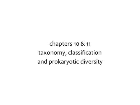 chapters 10 & 11 taxonomy, classification and prokaryotic diversity