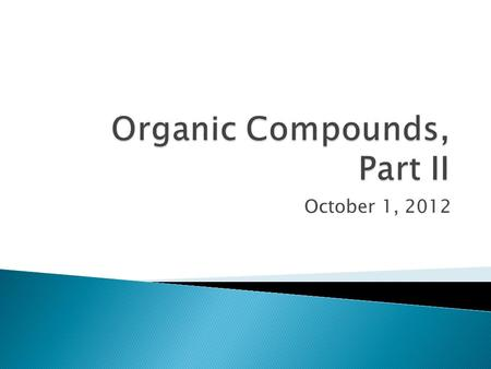 "October 1, 2012.  Remember Organic means ""contains carbon"""