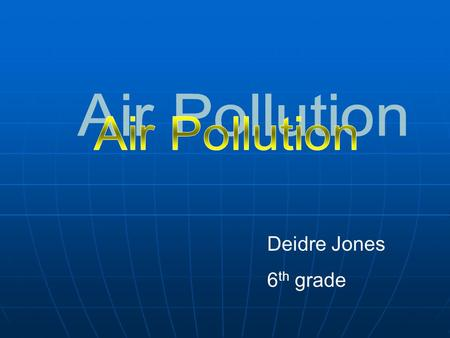 Deidre Jones 6 th grade. Any visible or invisible particle or gas found in the air that is not part of the original, normal composition.