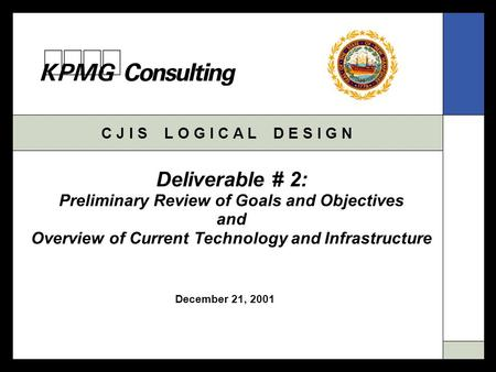 C J I S L O G I C A L D E S I G N December 21, 2001 Deliverable # 2: Preliminary Review of Goals and Objectives and Overview of Current Technology and.
