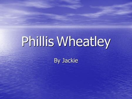 "Phillis Wheatley By Jackie. ""Phillis was kidnapped from her Senegal, Africa home when she was 7 or 8. She traveled to Boston on a slave ship and was sold."