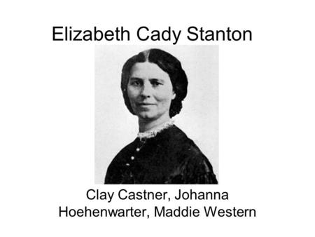 PBS  Not For Ourselves Alone  The Story of Elizabeth Cady Stanton     Elizabeth Cady Stanton and Susan B  Anthony Papers Project