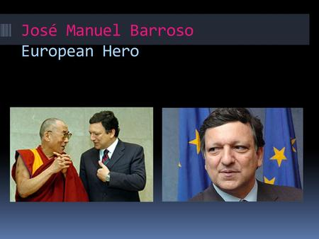 José Manuel Barroso European Hero. INTRODUCTION Biography Top dates Achievements Why is he our European hero?