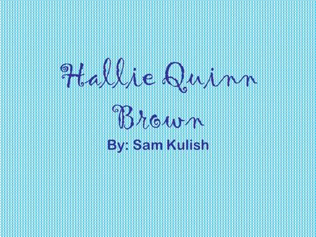 Hallie Quinn Brown By: Sam Kulish. Hallie Quinn Brown was born on March 10, 1850 in Pittsburgh, Pennsylvania to two former slaves. In 1864 her family.