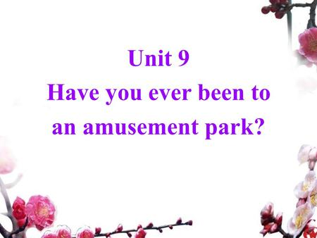 Unit 9 Have you ever been to an amusement park?. Relaxing Time a gift box.