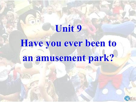 Unit 9 Have you ever been to an amusement park?. Section A Period One.