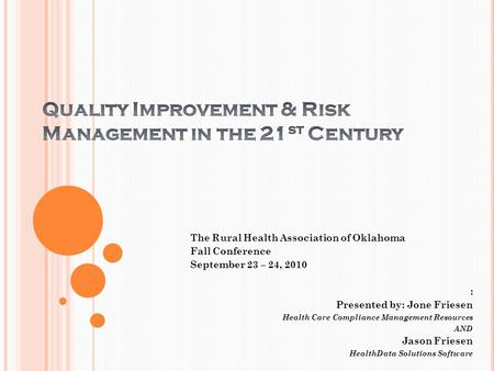 The Rural Health Association of Oklahoma Fall Conference September 23 – 24, 2010 : Presented by: Jone Friesen Health Care Compliance Management Resources.