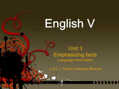 Unit 3 Emphasizing facts Language Information L.E.L.I. Yaz mín Vanessa Barrera English V.
