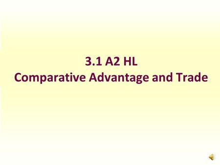 3.1 A2 HL Comparative Advantage and Trade What determines greater efficiency or lower costs? Costs of production varies between countries because of.