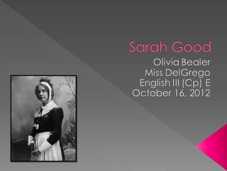  Sarah Good was born on July 11, 1653 in Salem, Massachusetts.