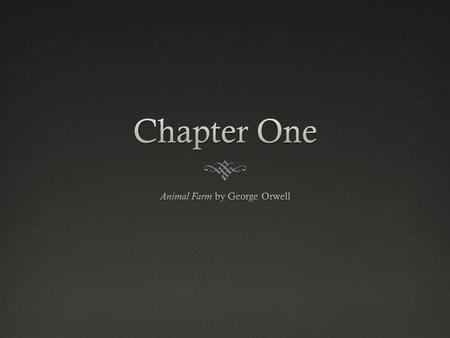 Chapter PreviewChapter Preview  After Mr. Jones the farmer has gone to bed, drunk as usual, the animals all sneak into the barn to hear a speech by Old.