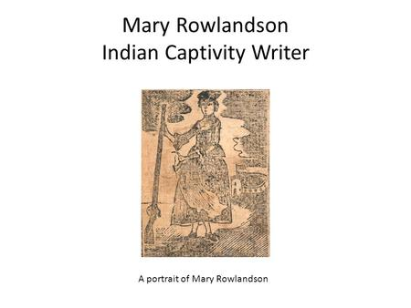 Mary Rowlandson Indian Captivity Writer A portrait of Mary Rowlandson.
