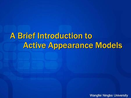 Wangfei Ningbo University A Brief Introduction to Active Appearance Models.