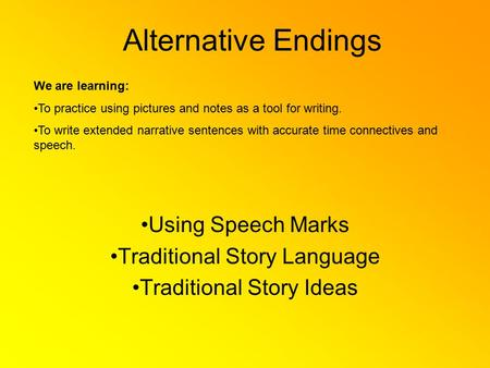 Alternative Endings Using Speech Marks Traditional Story Language Traditional Story Ideas We are learning: To practice using pictures and notes as a tool.
