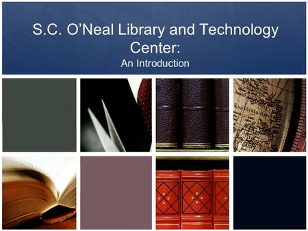 S.C. O'Neal Library and Technology Center: An Introduction.