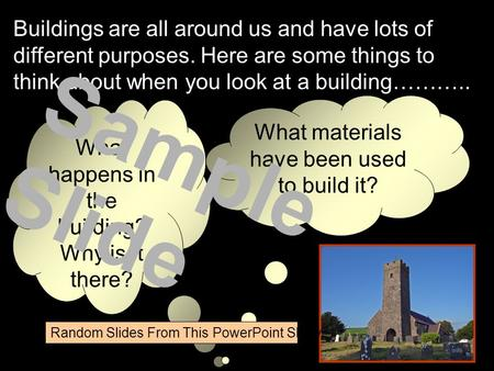 Buildings are all around us and have lots of different purposes. Here are some things to think about when you look at a building……….. What happens in.