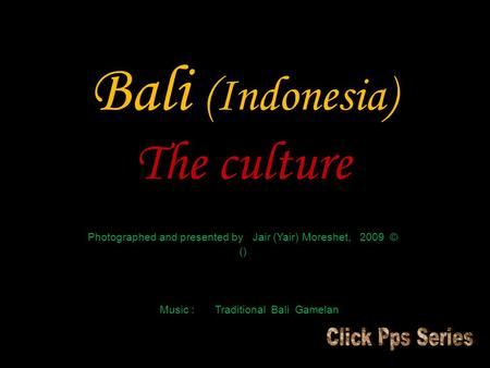 Bali (Indonesia) The culture Photographed and presented by Jair (Yair) Moreshet, 2009 © () Music : Traditional Bali Gamelan.