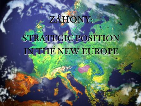 ZÁHONY: STRATEGIC POSITION IN THE NEW EUROPE. MAJOR TRANSPORT ROUTES THROUGH ZÁHONY LOCATED ON A MAJOR TRANSPORT CORRIDOR (No.5 Pan- European corridor)