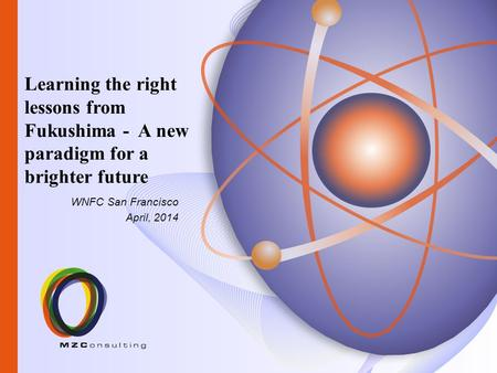 WNFC San Francisco April, 2014 Learning the right lessons from Fukushima - A new paradigm for a brighter future.