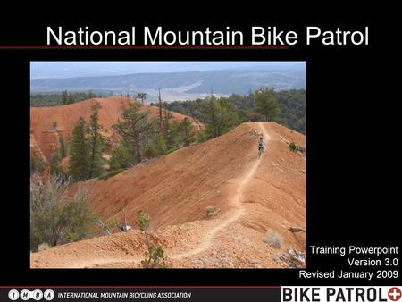 National Mountain Bike Patrol Training Powerpoint Version 3.0 Revised January 2009.