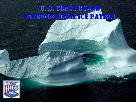 U. S. COAST GUARD INTERNATIONAL ICE PATROL. International Ice Patrol International Ice Charting Working Group Tromsoe, Norway 13 – 16 November 2001 Commander.