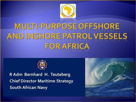 1 R Adm Bernhard H. Teuteberg Chief Director Maritime Strategy Chief Director Maritime Strategy South African Navy South African Navy.