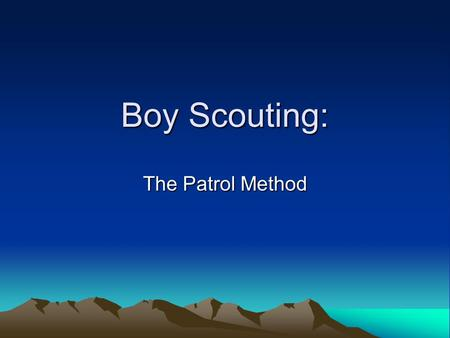 Boy Scouting: The Patrol Method. The Scout Method An informal educational system Its aim is character training helping Scouts become independent and.