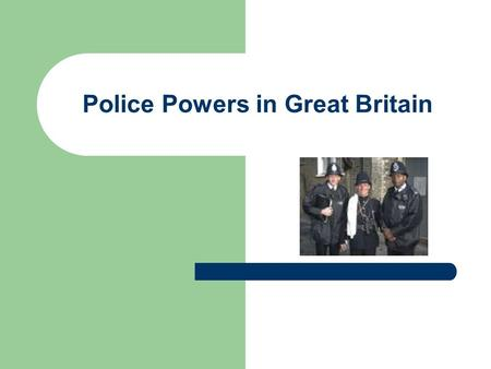 Police Powers in Great Britain. Contents 1. Historical development of the police force 2. Main police powers.