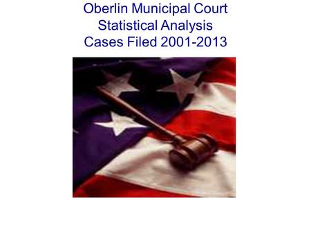 Oberlin Municipal Court Statistical Analysis Cases Filed 2001-2013.