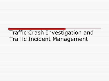Traffic Crash Investigation and Traffic Incident Management.