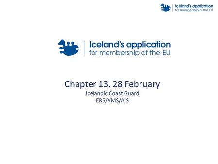Chapter 13, 28 February Icelandic Coast Guard ERS/VMS/AIS.