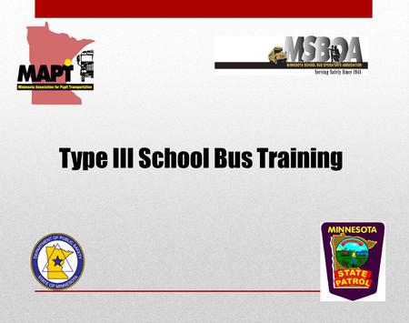 Type III School Bus Training. Disclaimer While every effort has been made to assure the information provided here is complete and accurate; it is not.