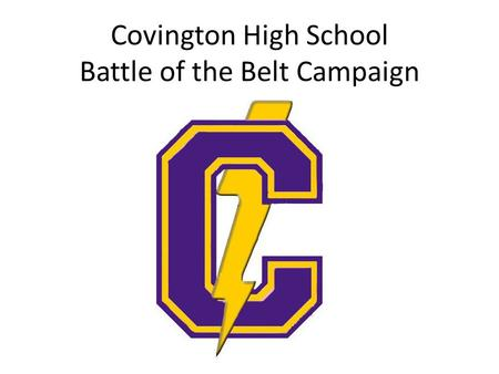 Covington High School Battle of the Belt Campaign.