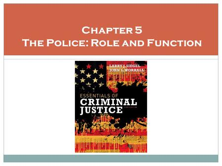Chapter 5 The Police: Role and Function. Learning Objectives Understand the organization of police departments Articulate the complexities of the police.