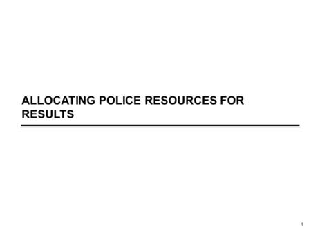 1 ALLOCATING POLICE RESOURCES FOR RESULTS. 2 As fiscal pressures on local governments increase, cuts to core services are being made without an adequate.