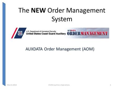 The NEW Order Management System AUXDATA Order Management (AOM) March 2013D11N Auxiliary Operations1.