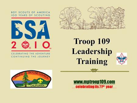 Troop 109 Leadership Training www.mptroop109.com … celebrating its 71 st year …