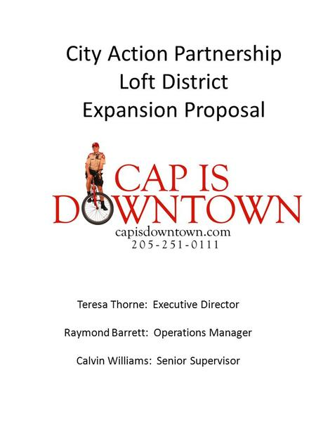 City Action Partnership Loft District Expansion Proposal Teresa Thorne: Executive Director Raymond Barrett: Operations Manager Calvin Williams: Senior.