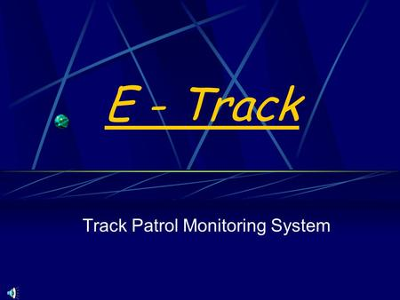 E - Track Track Patrol Monitoring System. What is E-tracking ? It is a system for monitoring the track patrolling by key man/ patrol man etc. This is.