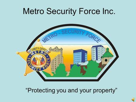 "Metro Security Force Inc. ""Protecting you and your property"""